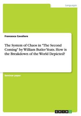 """The System of Chaos in """"The Second Coming"""" by William Butler Yeats. How is the Breakdown of the World Depicted?"""