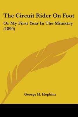 The Circuit Rider On Foot, Or My First Year In The Ministry