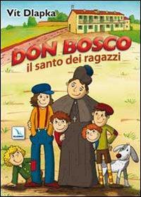 Don Bosco il santo dei ragazzi. Ediz. illustrata
