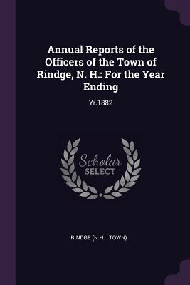Annual Reports of the Officers of the Town of Rindge, N. H.