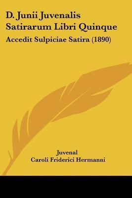 D. Junii Juvenalis Satirarum Libri Quinque