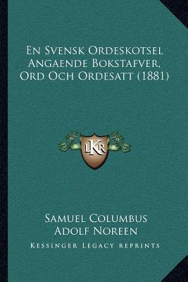 En Svensk Ordeskotsel Angaende Bokstafver, Ord Och Ordesatt (1881)