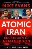 Atomic Iran: Countdown to Armageddon, How the West Can Be Saved