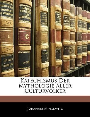 Katechismus Der Mythologie Aller Culturvölker (German Edition)