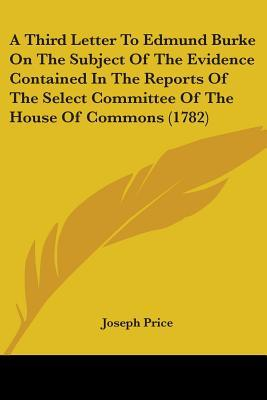 A Third Letter to Edmund Burke on the Subject of the Evidence Contained in the Reports of the Select Committee of the House of Commons (1782)