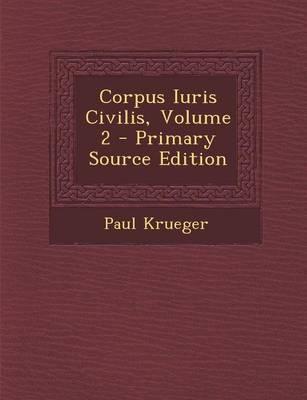 Corpus Iuris Civilis, Volume 2 - Primary Source Edition
