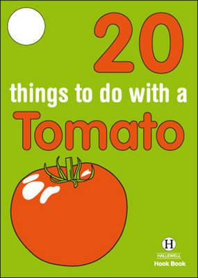 20 Things to Do with a Tomato (Hallewell Hook Books)