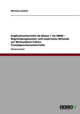 Englisch(unterricht) ab Klasse 1 (in NRW) - Begründungsmuster und empirische Befunde zur Wirksamkeit frühen Fremdsprachenunterrichts