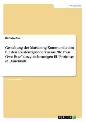 """Gestaltung der Marketing-Kommunikation für den Existenzgründerkursus """"Be Your Own Boss"""" des gleichnamigen EU-Projektes in Dänemark"""