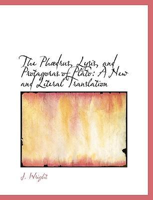 The Phaedrus, Lysis, and Protagoras of Plato