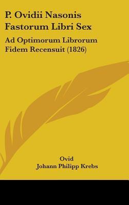 P. Ovidii Nasonis Fastorum Libri Sex