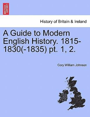 A Guide to Modern English History. 1815-1830(-1835) pt. 1