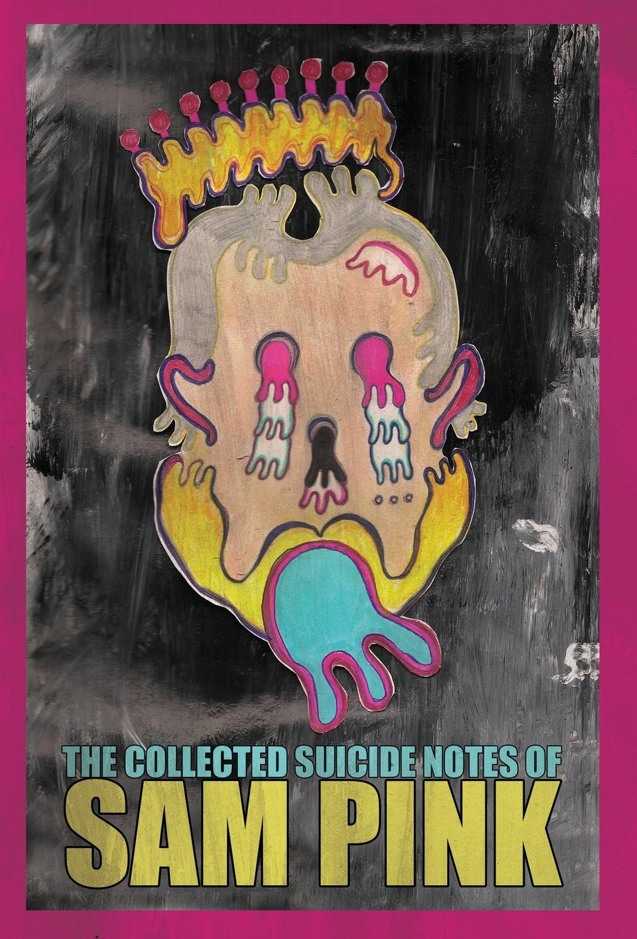 The Collected Suicide Notes of Sam Pink