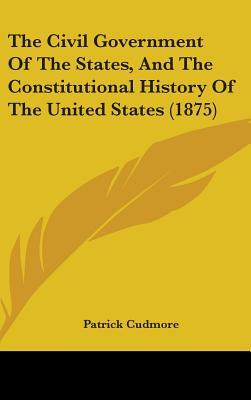 The Civil Government of the States, and the Constitutional History of the United States (1875)