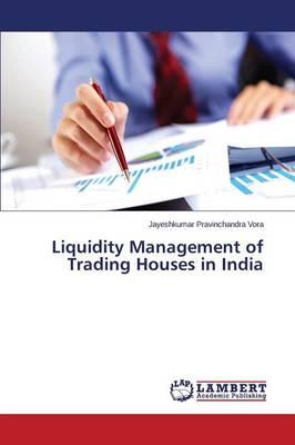 Liquidity Management of Trading Houses in India