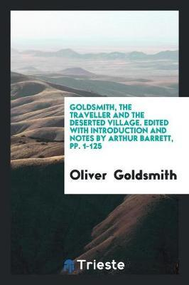 Goldsmith, the Traveller and the Deserted Village. Edited with Introduction and Notes by Arthur Barrett, pp. 1-125