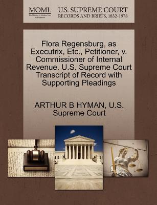 Flora Regensburg, as Executrix, Etc, Petitioner, V. Commissioner of Internal Revenue. U.S. Supreme Court Transcript of Record with Supporting Pleadin