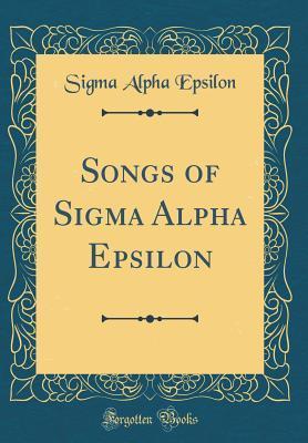 Songs of Sigma Alpha Epsilon (Classic Reprint)
