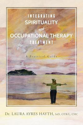 Integrating Spirituality and Occupational Therapy Treatment