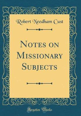 Notes on Missionary Subjects (Classic Reprint)