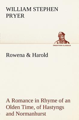 Rowena & Harold A Romance in Rhyme of an Olden Time, of Hastyngs and Normanhurst