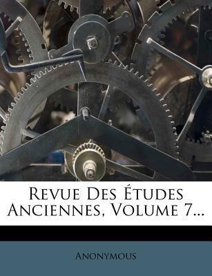 Revue Des Etudes Anciennes, Volume 7...