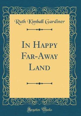In Happy Far-Away Land (Classic Reprint)