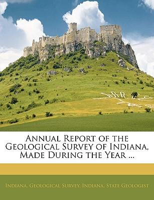 Annual Report of the Geological Survey of Indiana, Made Duri