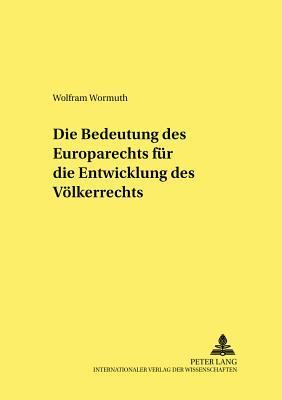 Die Bedeutung des Europarechts für die Entwicklung des Völkerrechts