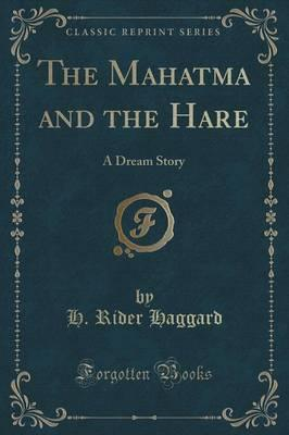 The Mahatma and the Hare a Dream Story (Classic Reprint)