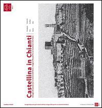 Castellina in Chianti. Immagini del passato per la memoria del futuro-Images of the past for our memories in the future. Ediz. bilingue