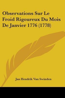 Observations Sur Le Froid Rigoureux Du Mois De Janvier 1776