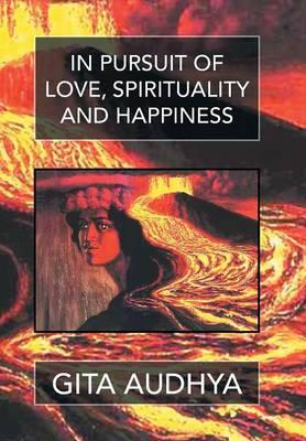 In Pursuit of Love, Spirituality, and Happiness