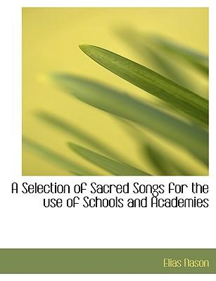 A Selection of Sacred Songs for the use of Schools and Academies