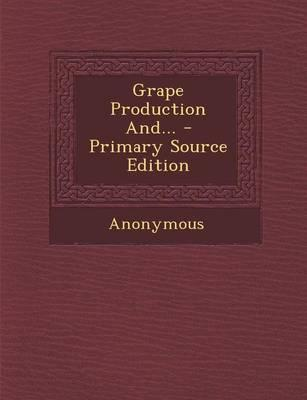 Grape Production And... - Primary Source Edition