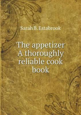 The Appetizer a Thoroughly Reliable Cook Book