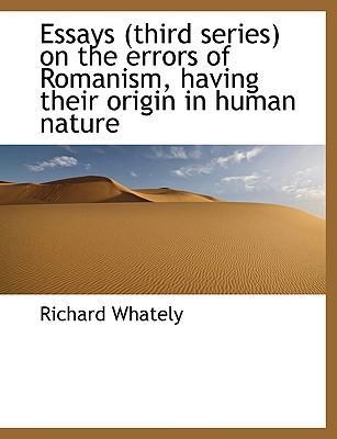 Essays (third series) on the errors of Romanism, having their origin in human nature
