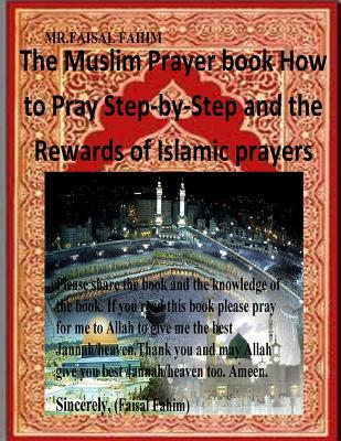 The Muslim Prayer Book How to Pray Step-by-step and the Rewards of Islamic Prayers