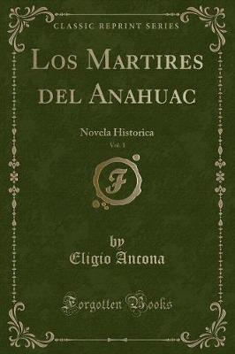 Los Martires del Anahuac, Vol. 1