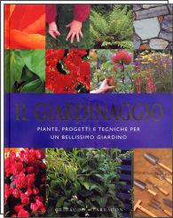 Il giardinaggio. Piante, progetti e tecniche per un bellissimo giardino