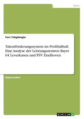 Talentförderungssystem im Profifußball. Eine Analyse der Leistungszentren Bayer 04 Leverkusen und PSV Eindhoven