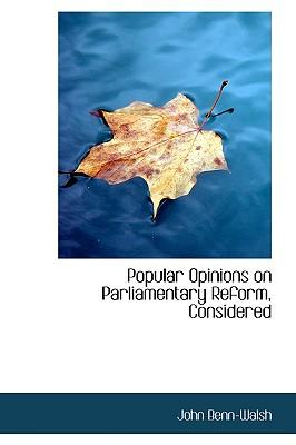 Popular Opinions on Parliamentary Reform, Considered