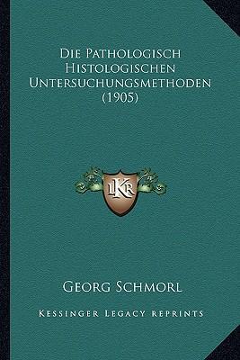 Die Pathologisch Histologischen Untersuchungsmethoden (1905)