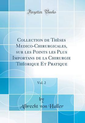 Collection de Thèses Medico-Chirurgicales, sur les Points les Plus Importans de la Chirurgie Théorique Et Pratique, Vol. 2 (Classic Reprint)
