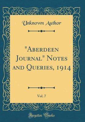 Aberdeen Journal Notes and Queries, 1914, Vol. 7 (Classic Reprint)