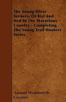 The Young Silver Seekers, Or Hal And Ned In The Marvelous Country - Completing The Young Trail Hunters Series