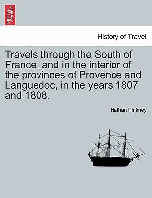 Travels through the South of France, and in the interior of the provinces of Provence and Languedoc, in the years 1807 and 1808