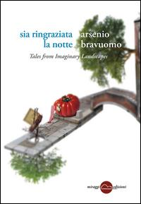 Sia ringraziata la notte. Tales from imaginary landscapes