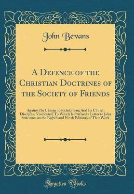 A Defence of the Christian Doctrines of the Society of Friends