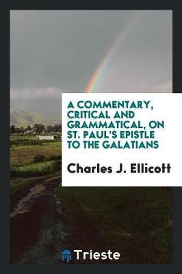 A Commentary, Critical and Grammatical, on St. Paul's Epistle to the Galatians